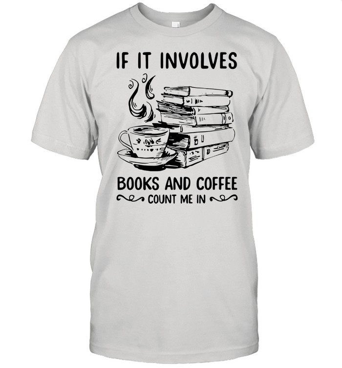 If It Involves Books And Coffee Count Me In  Classic Men's T-shirt