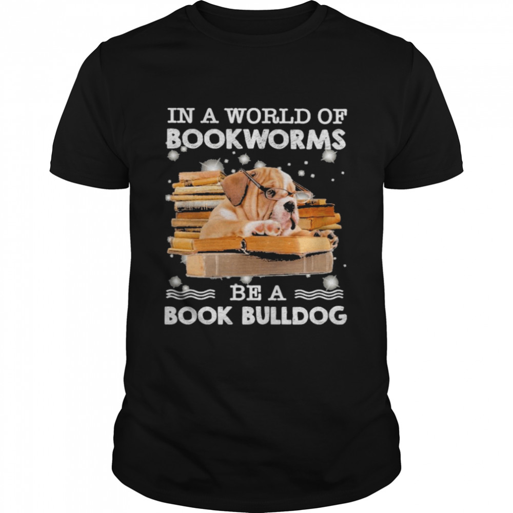 In A World Of Bookworms Be A Book Bulldog Classic Men's T-shirt