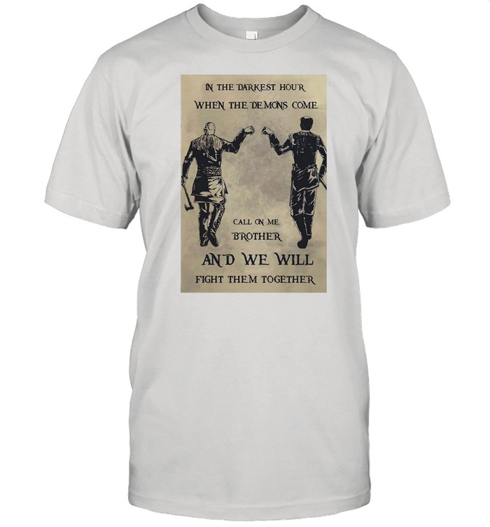 In The Darkest Hour When The Demons Come Call On Me Brother And We Will Fight Them Together T-shirt Classic Men's T-shirt