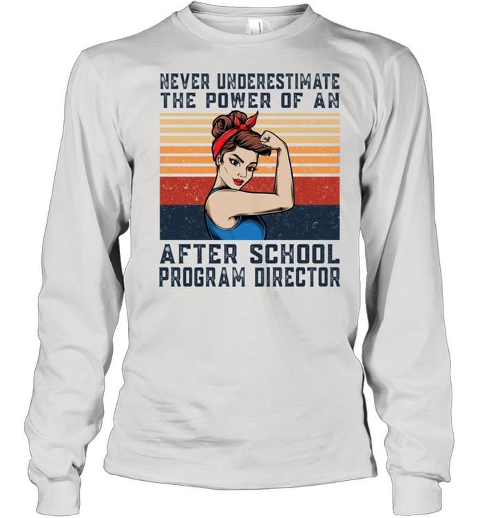 Never Underestimate The Power Of After School Program Director shirt Long Sleeved T-shirt