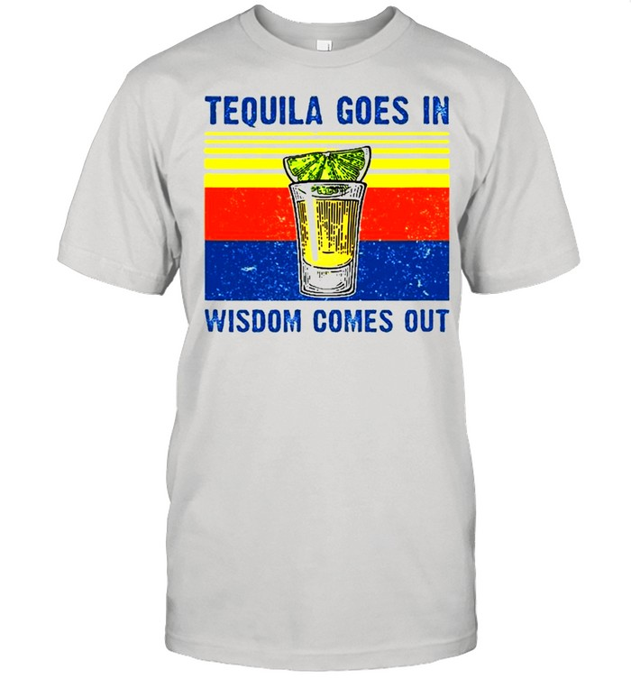 Tequila Goes In Wisdom Comes Out  Classic Men's T-shirt