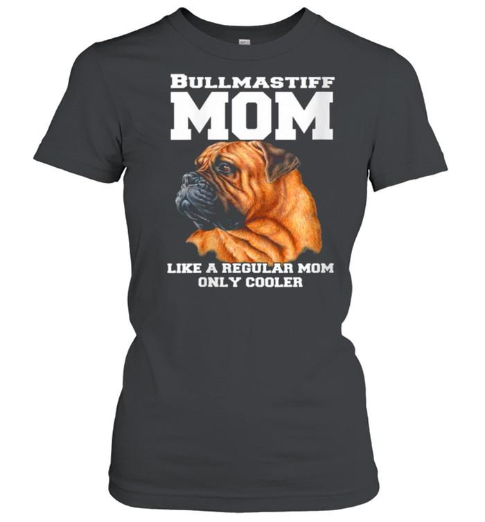 Bullmastiff Mom Like A Regular Mom Pet Owner shirt Classic Women's T-shirt