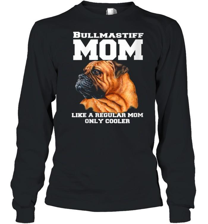 Bullmastiff Mom Like A Regular Mom Pet Owner shirt Long Sleeved T-shirt