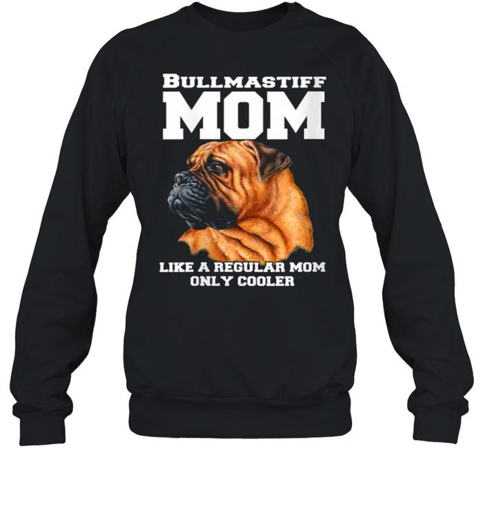 Bullmastiff Mom Like A Regular Mom Pet Owner shirt Unisex Sweatshirt