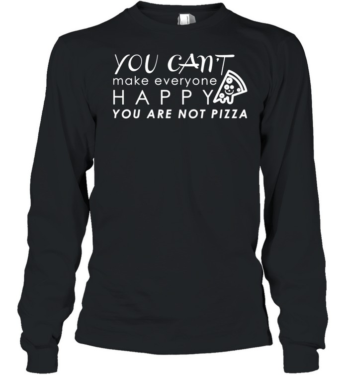Happy You Are Not Pizza Quotes shirt Long Sleeved T-shirt