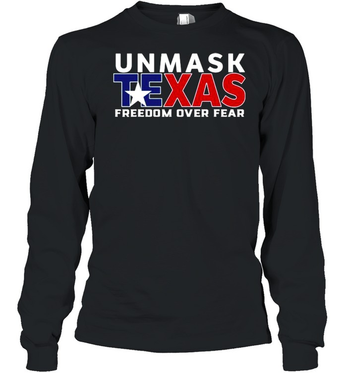 Unmask Texas Freedom Over Fear  Long Sleeved T-shirt