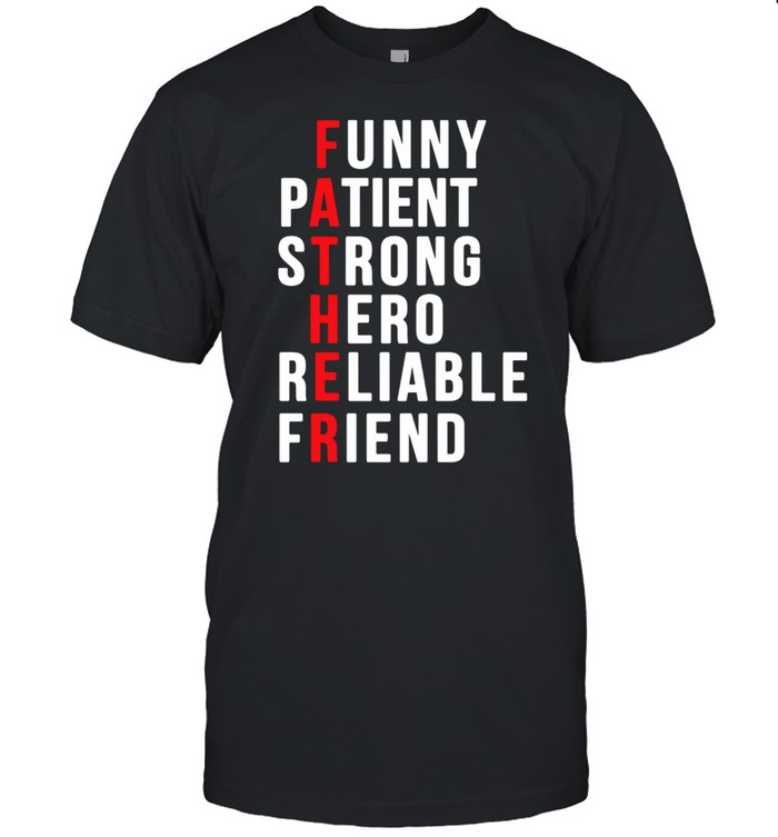 Father Patient Strong Hero Reliable Friend shirt Classic Men's T-shirt