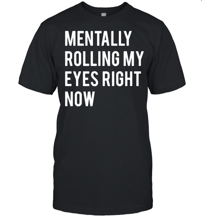 Mentally Rolling My Eyes Right Now shirt Classic Men's T-shirt
