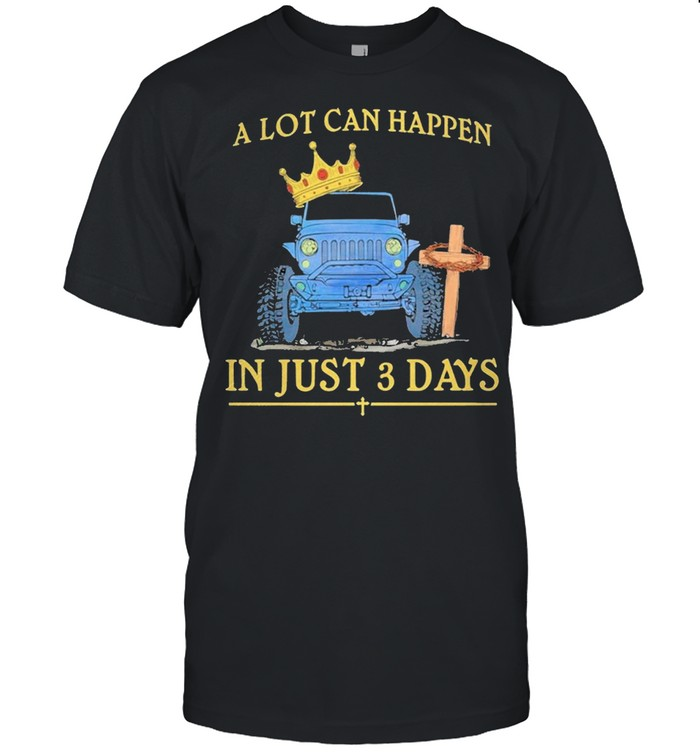 Jeep A Lot Can Happen In Just 3 Days Happy Easter 2021 shirt Classic Men's T-shirt