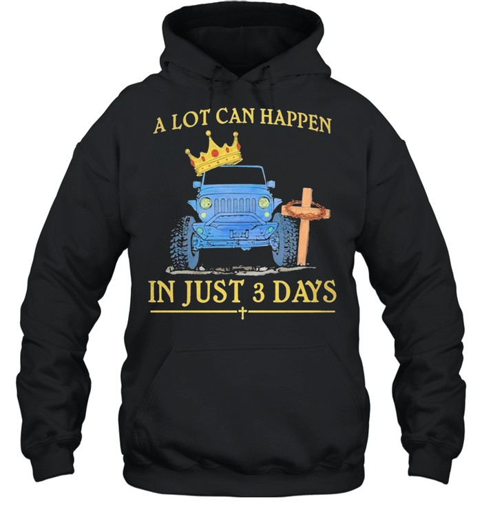 Jeep A Lot Can Happen In Just 3 Days Happy Easter 2021 shirt Unisex Hoodie