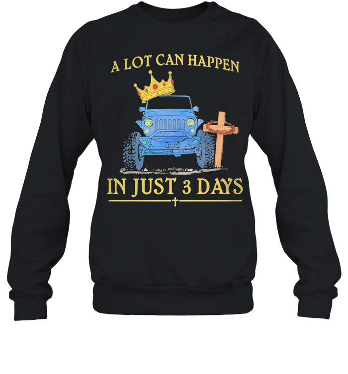 Jeep A Lot Can Happen In Just 3 Days Happy Easter 2021 shirt Unisex Sweatshirt