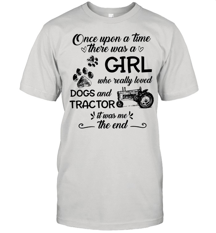 One upon a time there was a girl who really loved dogs and tractor it was me the end shirt Classic Men's T-shirt