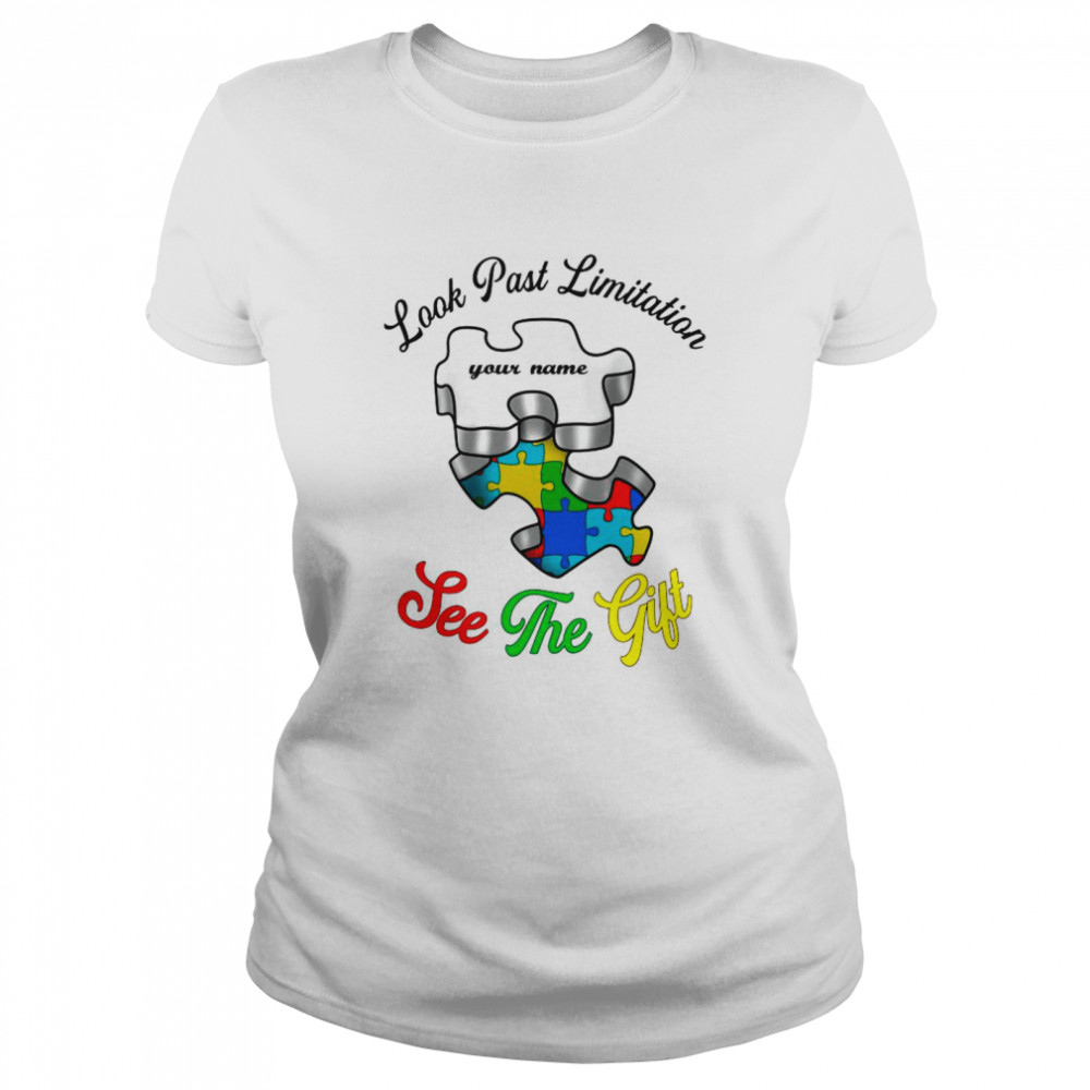 Autism Look Past Limitation Your Name See The Gift shirt Classic Women's T-shirt