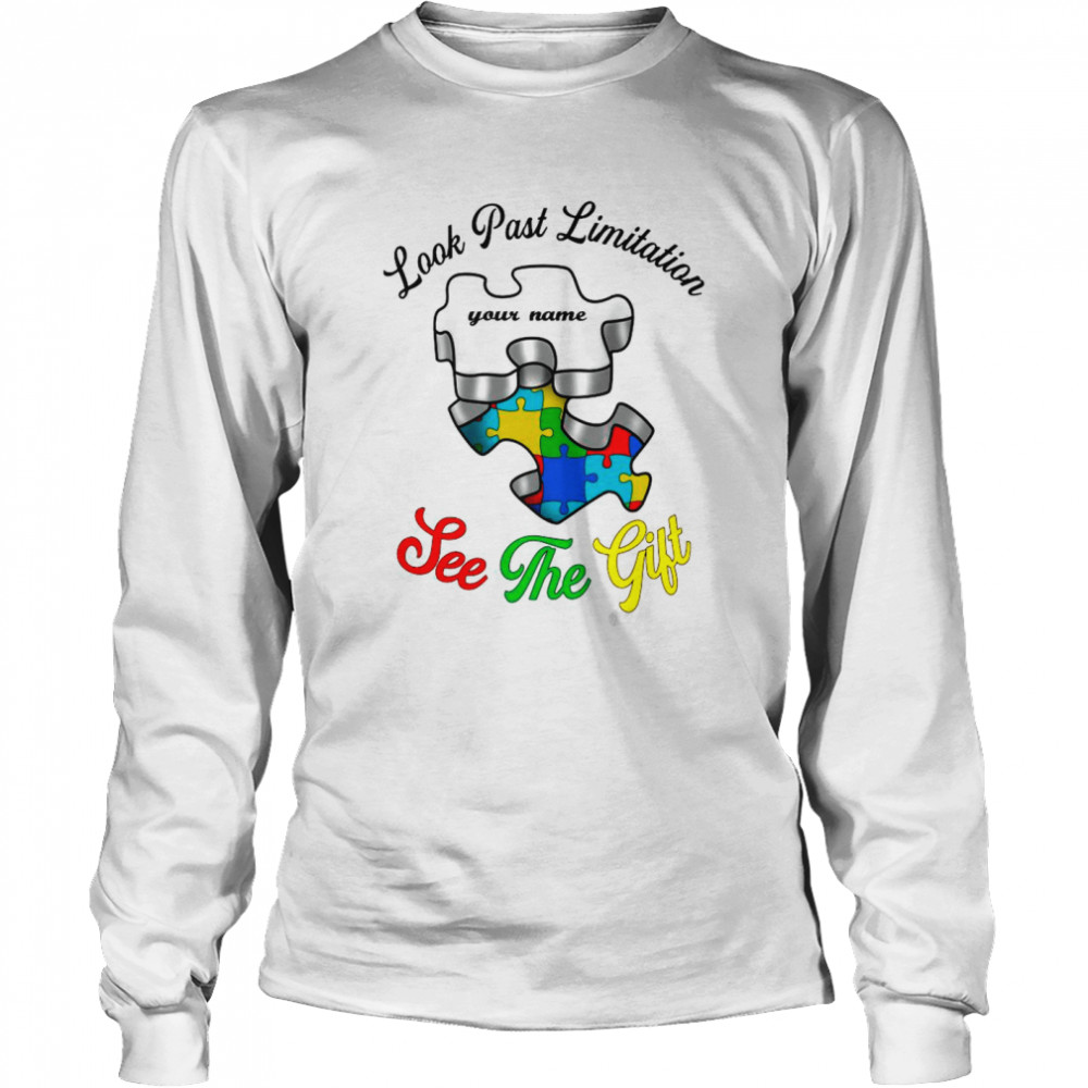 Autism Look Past Limitation Your Name See The Gift shirt Long Sleeved T-shirt