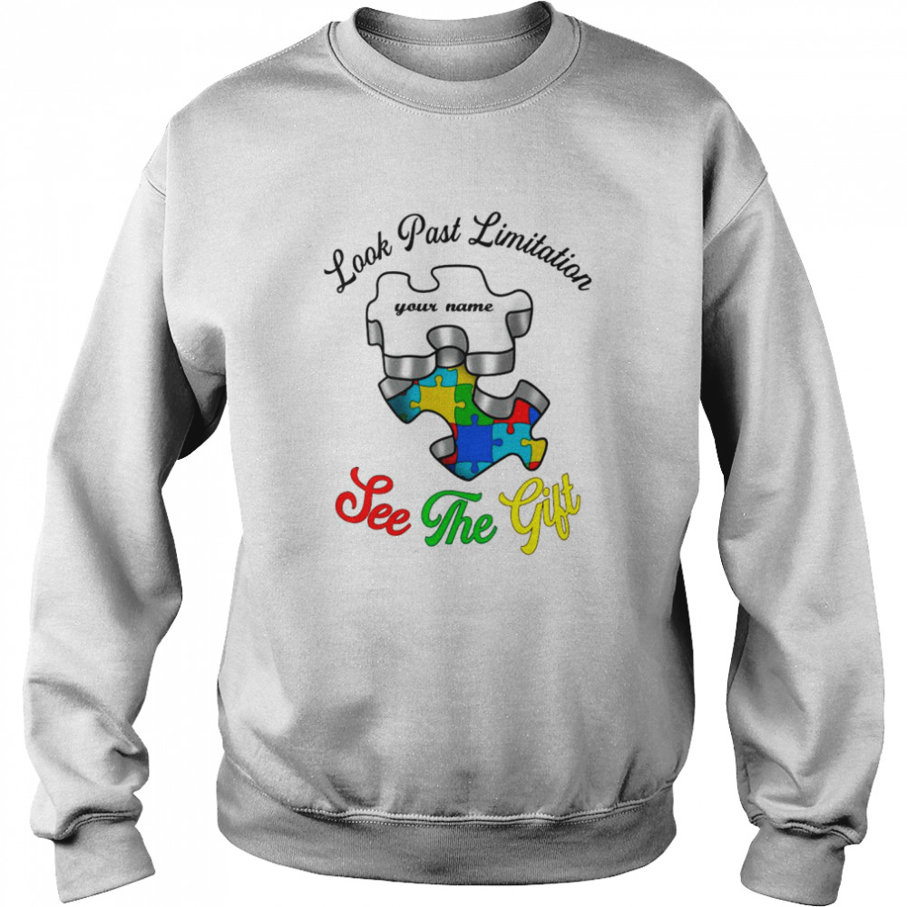 Autism Look Past Limitation Your Name See The Gift shirt Unisex Sweatshirt