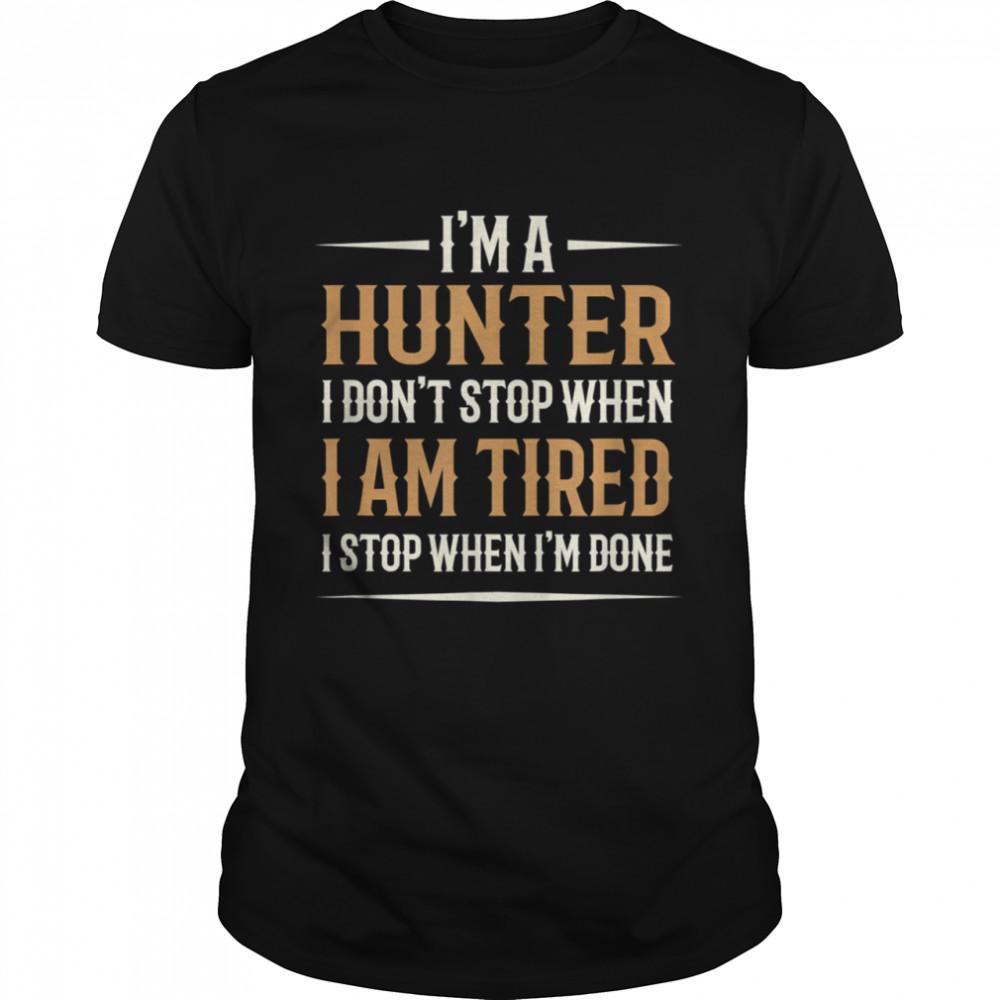 I Am A Hunter I Don't Stop When I Am Tired I Stop When I'm Done shirt Classic Men's T-shirt