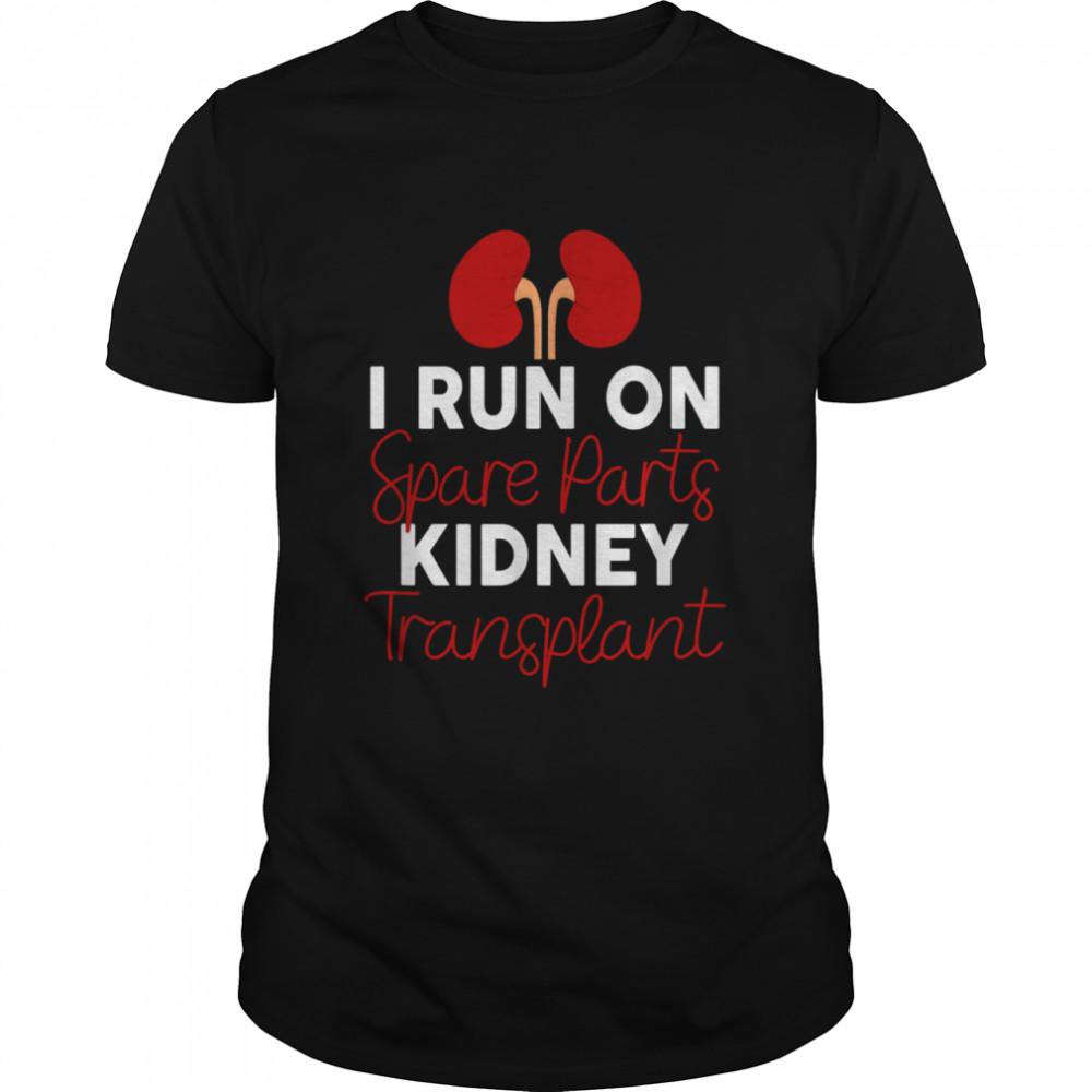 I Run On Spare Parts Kidney Transplant Organ Donor Idea shirt