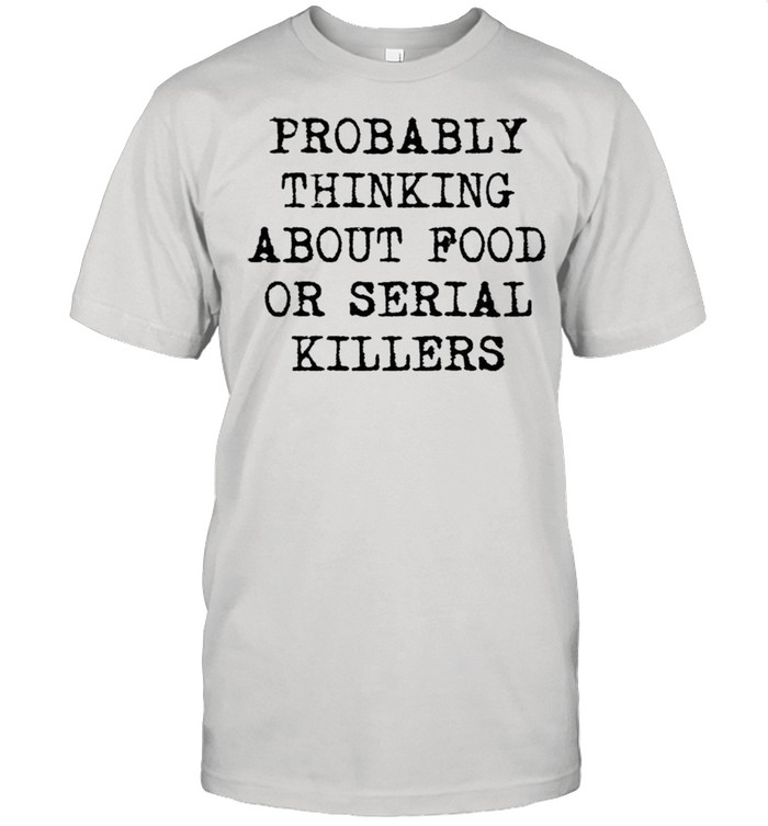 Probably thinking about food or serial killers shirt Classic Men's T-shirt