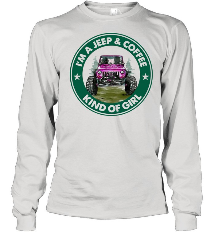I Am A Jeep And Coffee Kind Of Girl shirt Long Sleeved T-shirt