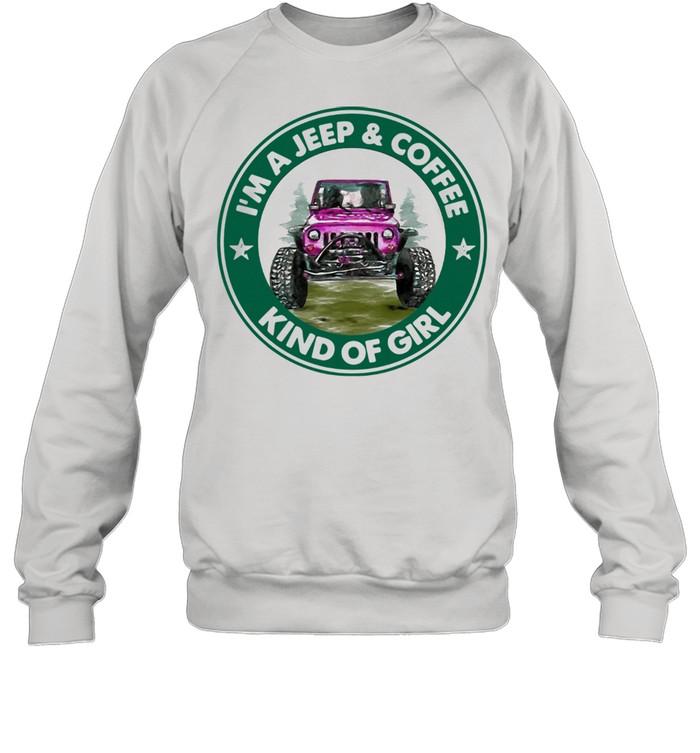 I Am A Jeep And Coffee Kind Of Girl shirt Unisex Sweatshirt