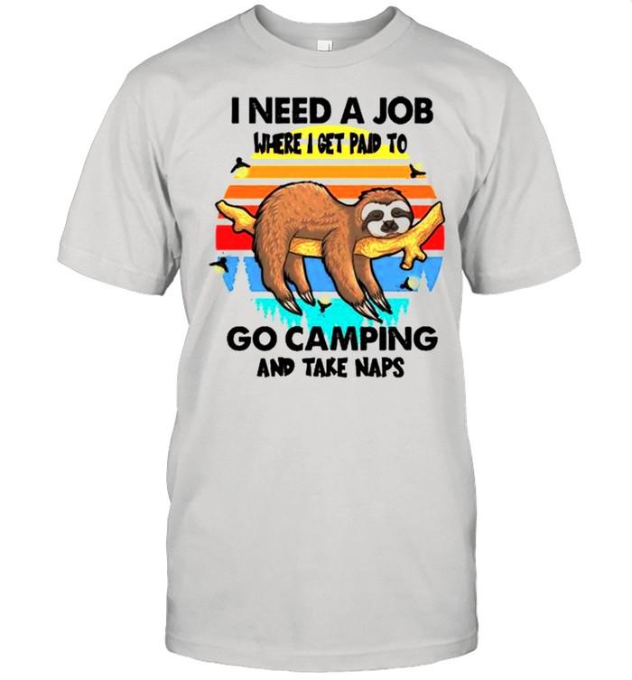 Sloth I need a job where I get paid to go camping and take naps shirt Classic Men's T-shirt