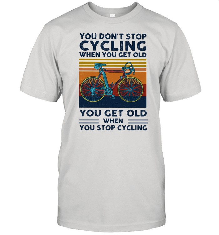 You Do Not Stop Cycling When You Get Old You Get Old When Stop Cycling Vintage  Classic Men's T-shirt