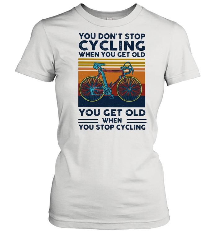 You Do Not Stop Cycling When You Get Old You Get Old When Stop Cycling Vintage  Classic Women's T-shirt