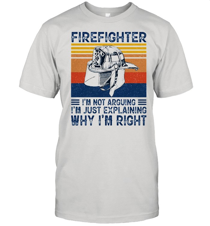 Firefighter I Am Not Arguing I Am Just Explaining Why I Am Right Vintage  Classic Men's T-shirt