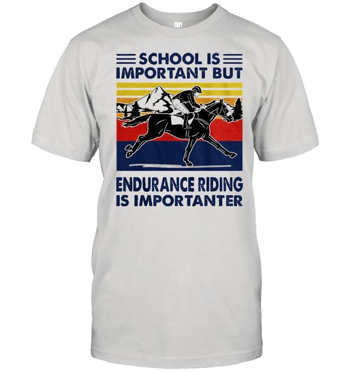 School is important but endurance riding is importanter vintage shirt