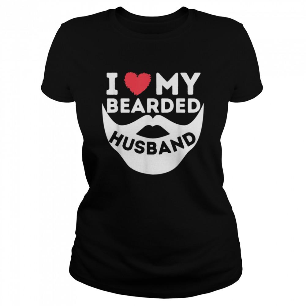 I Love My Bearded Husband Beard Wife Of Bearded Man shirt Classic Women's T-shirt
