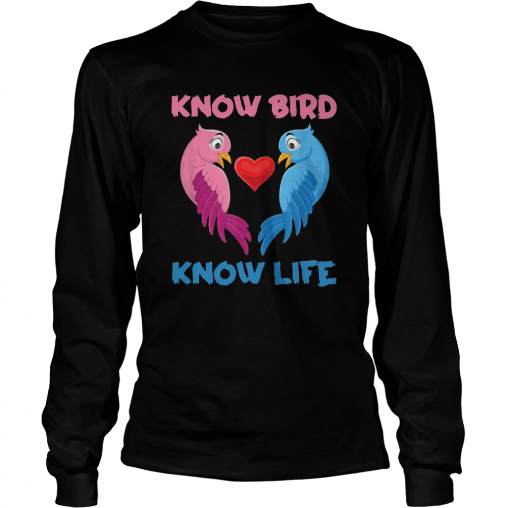 Know Bird Know Life T-shirt Long Sleeved T-shirt