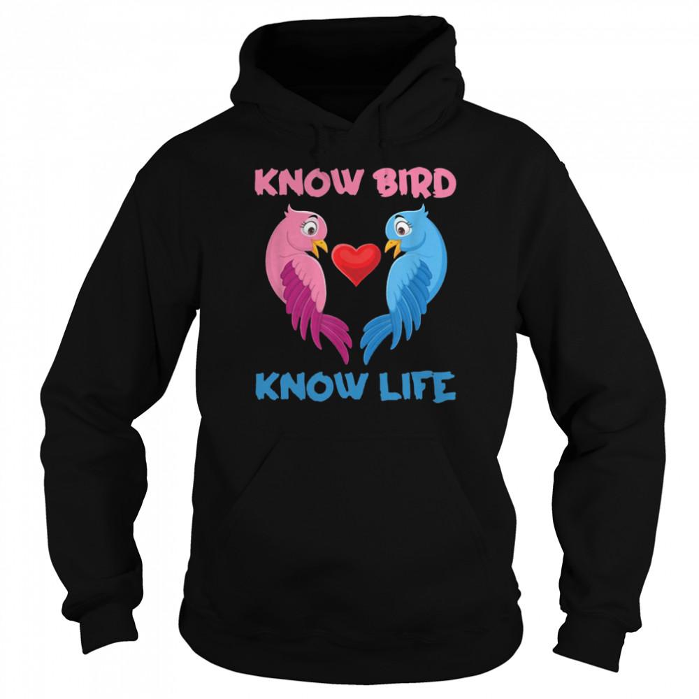 Know Bird Know Life T-shirt Unisex Hoodie
