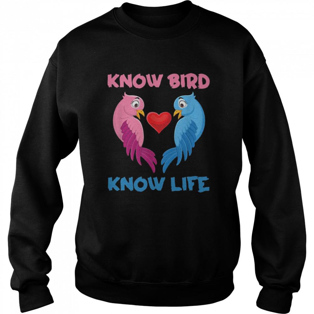 Know Bird Know Life T-shirt Unisex Sweatshirt