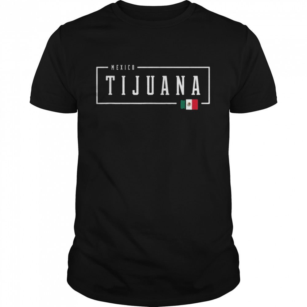 Tijuana City State Mexico Mexican Country Flag Shirt