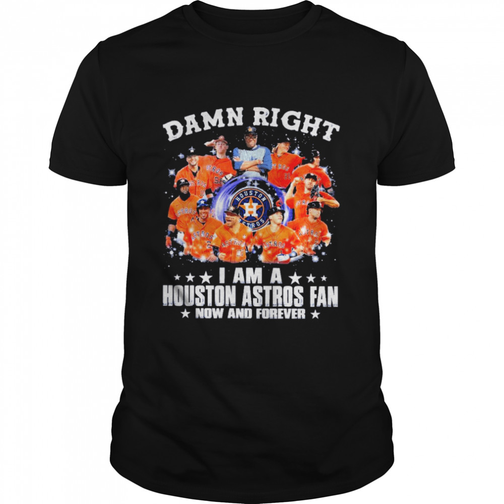 Damn Right I Am A Houston Astros Fan Now And Forever Baseball  Classic Men's T-shirt