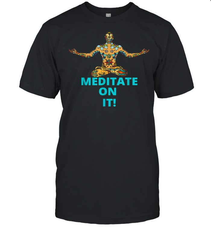 MEDITATE ON IT shirt Classic Men's T-shirt