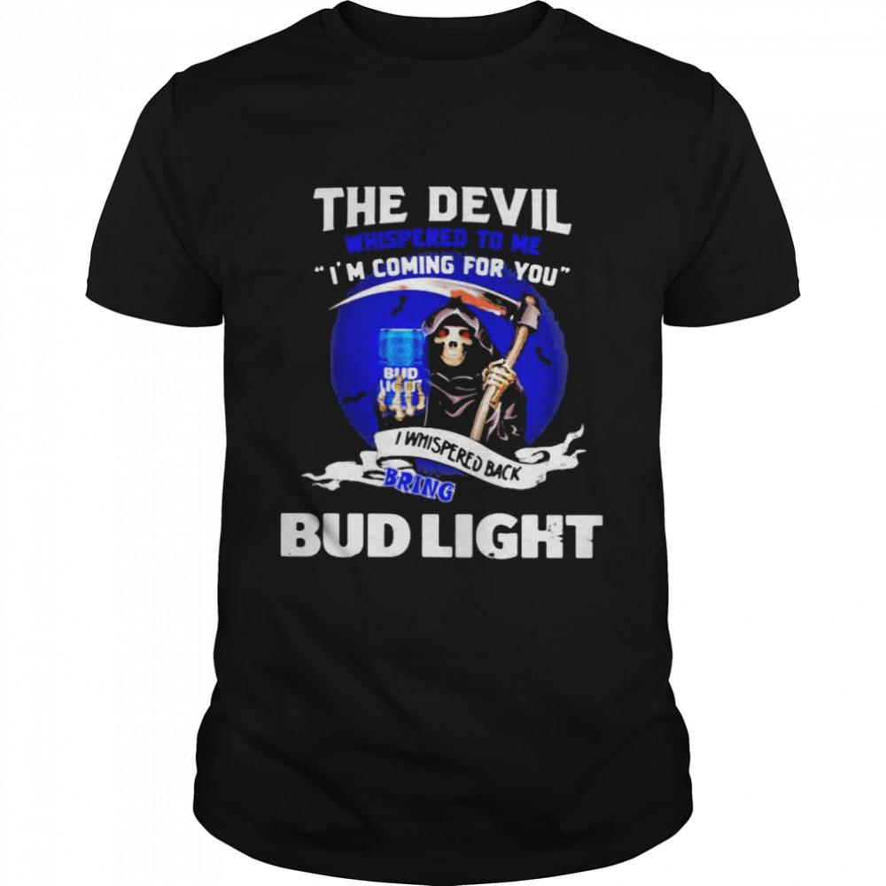The Devil Whispered To Me Coming For You Bring Bud Light Skull  Classic Men's T-shirt