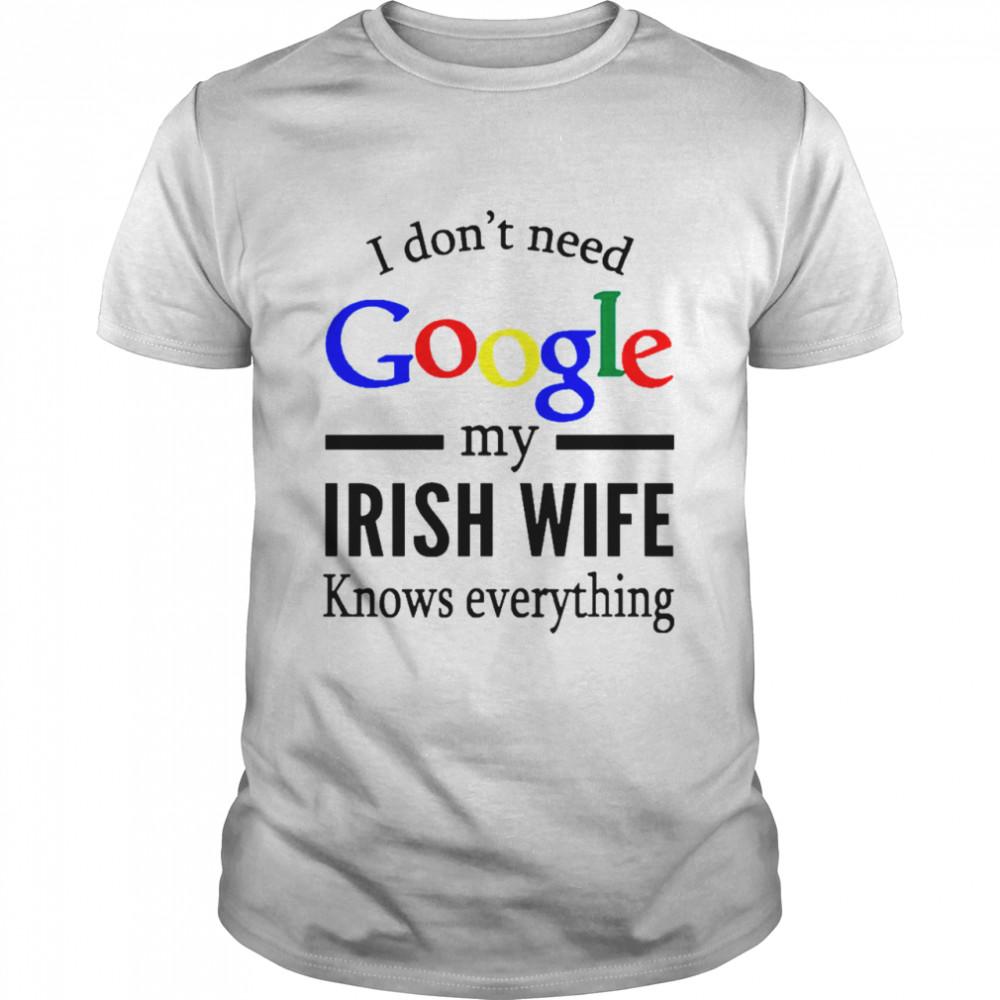 I Dont Need Google My Irish Wife Knows Everything shirt Classic Men's T-shirt