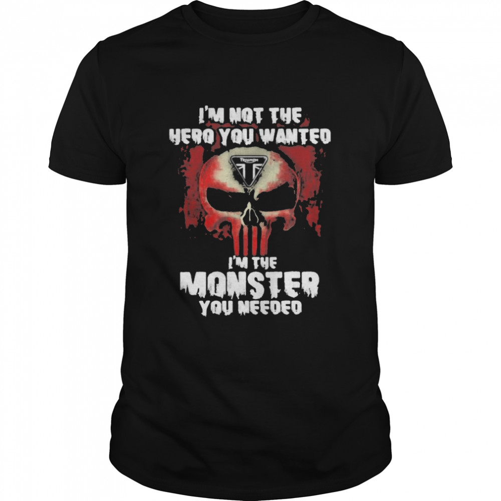 I'm Not The Hero You Wanted I'm The Monster You Need Logo Triumph  Classic Men's T-shirt