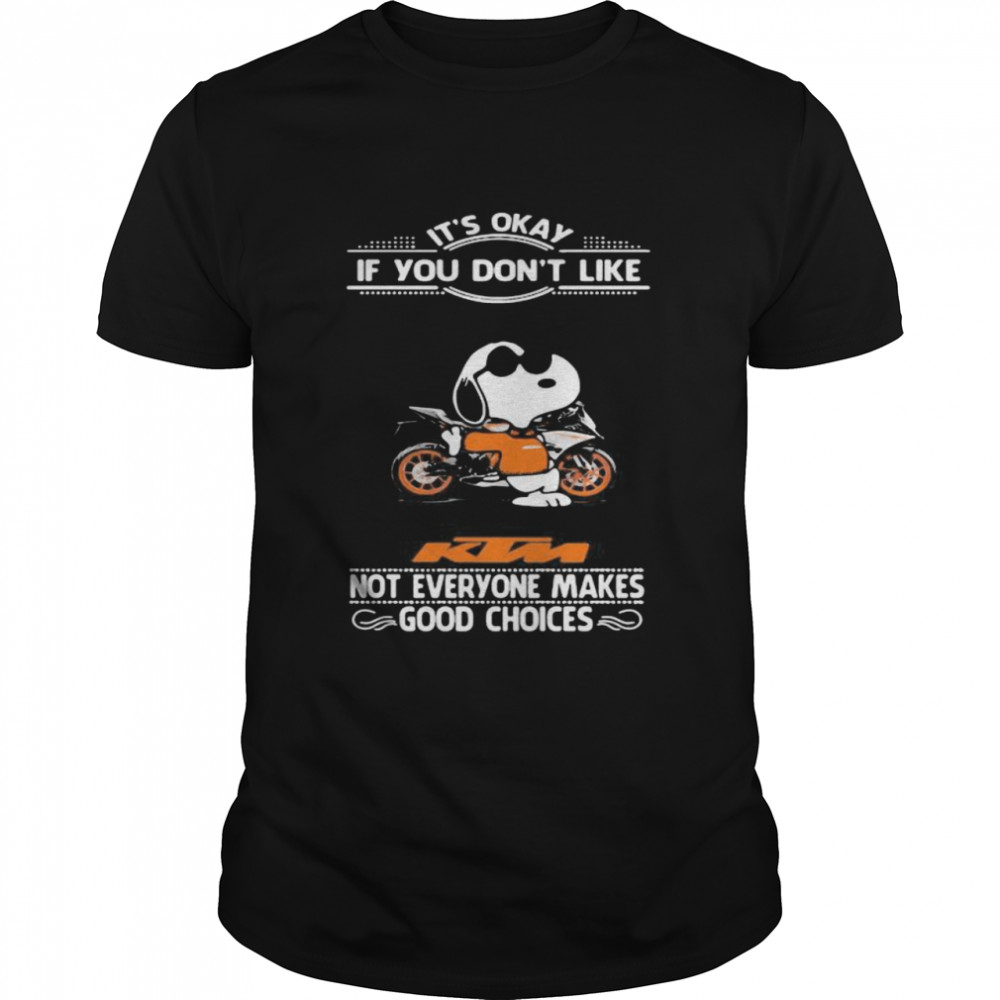 It's Okay If You Don't Like Ktm Motorcycle Not Everyone Makes Good Choice Snoopy  Classic Men's T-shirt