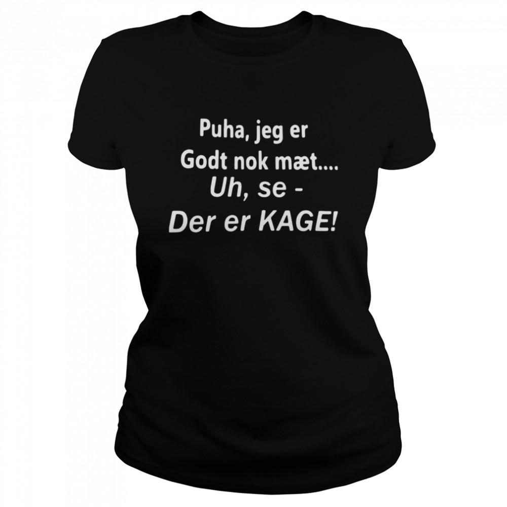 Puha Jeg Er Godt Nok Maet Uh Se Der Er Kage shirt Classic Women's T-shirt