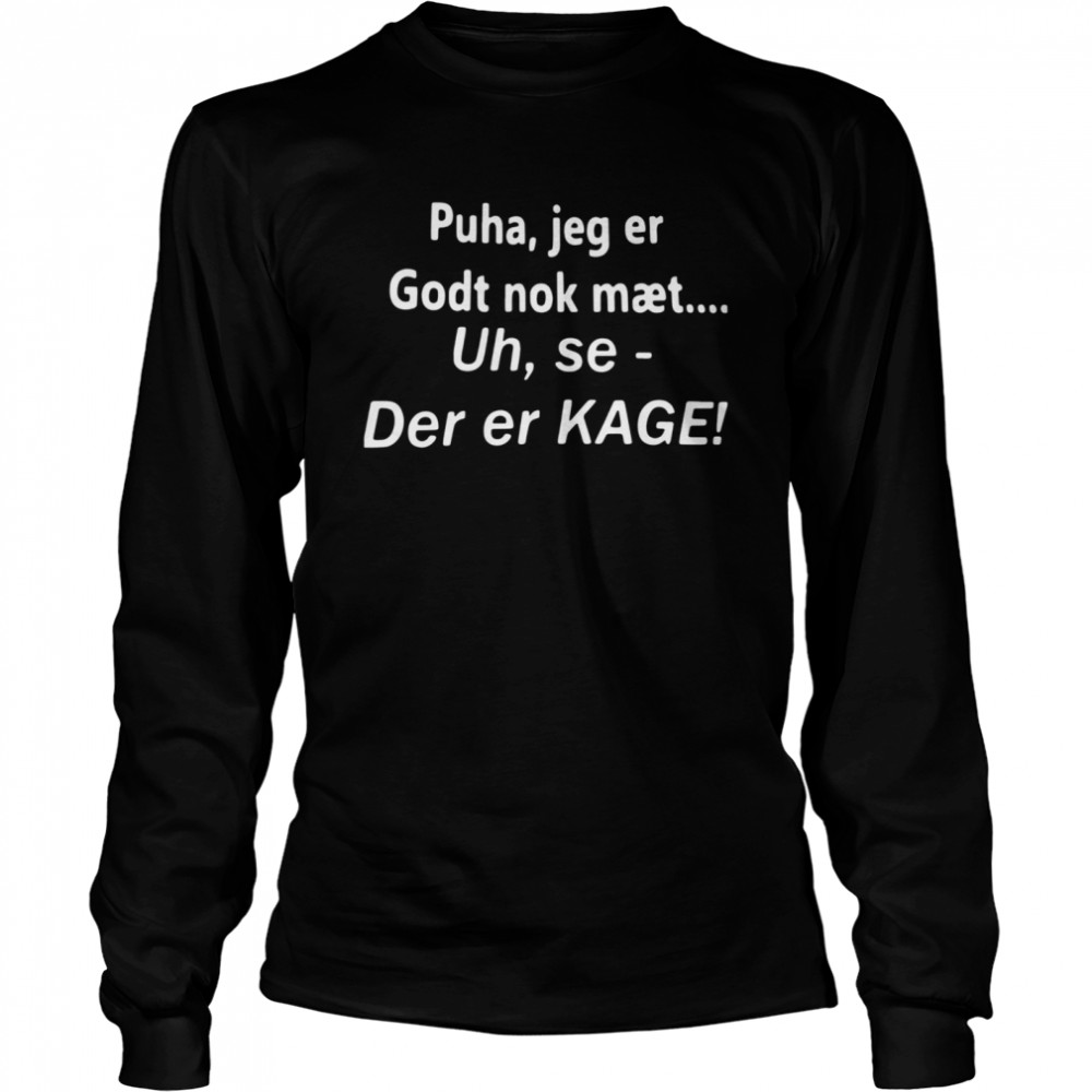 Puha Jeg Er Godt Nok Maet Uh Se Der Er Kage shirt Long Sleeved T-shirt