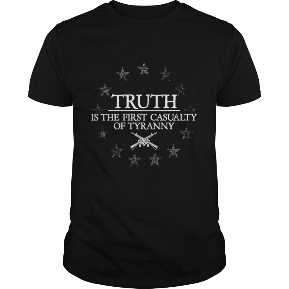 Truth Is The First Casualty Of Tyranny  Classic Men's T-shirt
