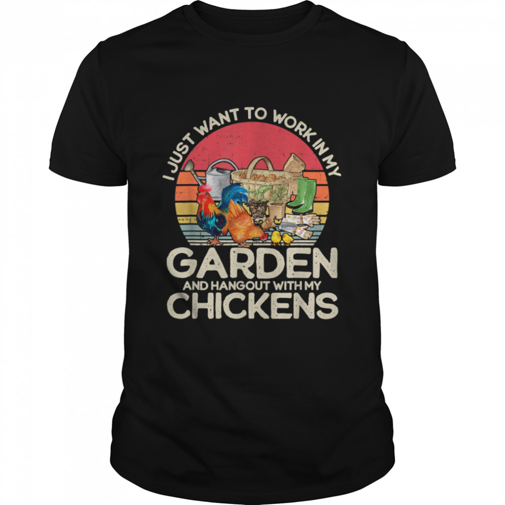 Vintage I Just Want To Work In My Garden Chickens  Classic Men's T-shirt
