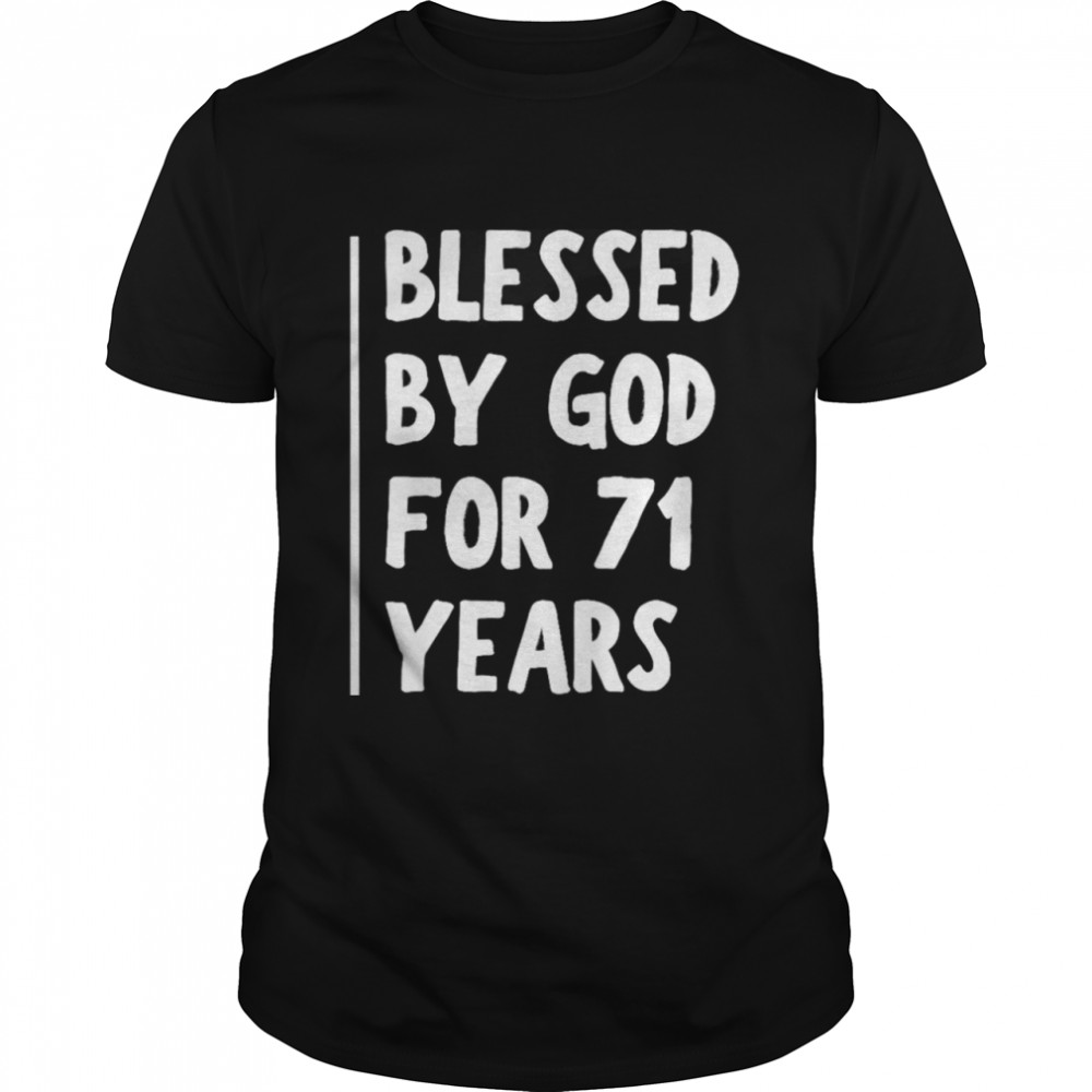 Blessed By God For 71 Years  Classic Men's T-shirt