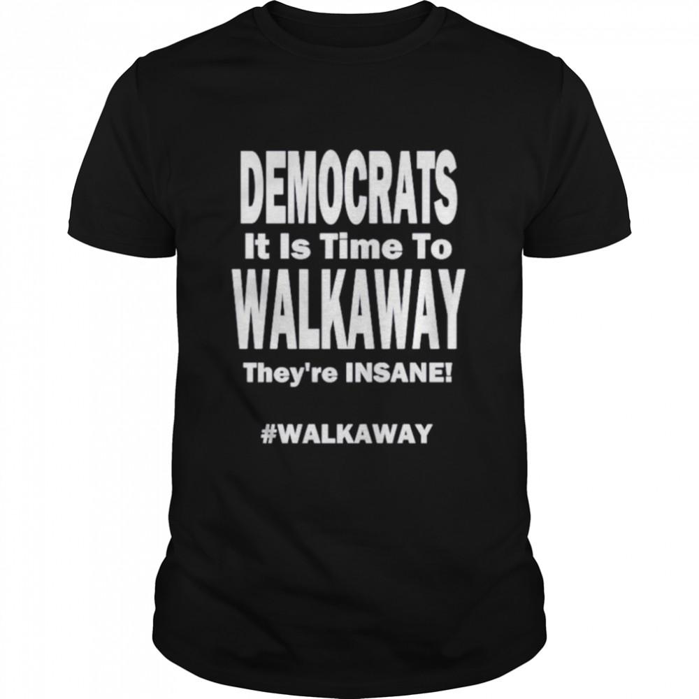 Democrats its time to walk away theyre insane shirt Classic Men's T-shirt