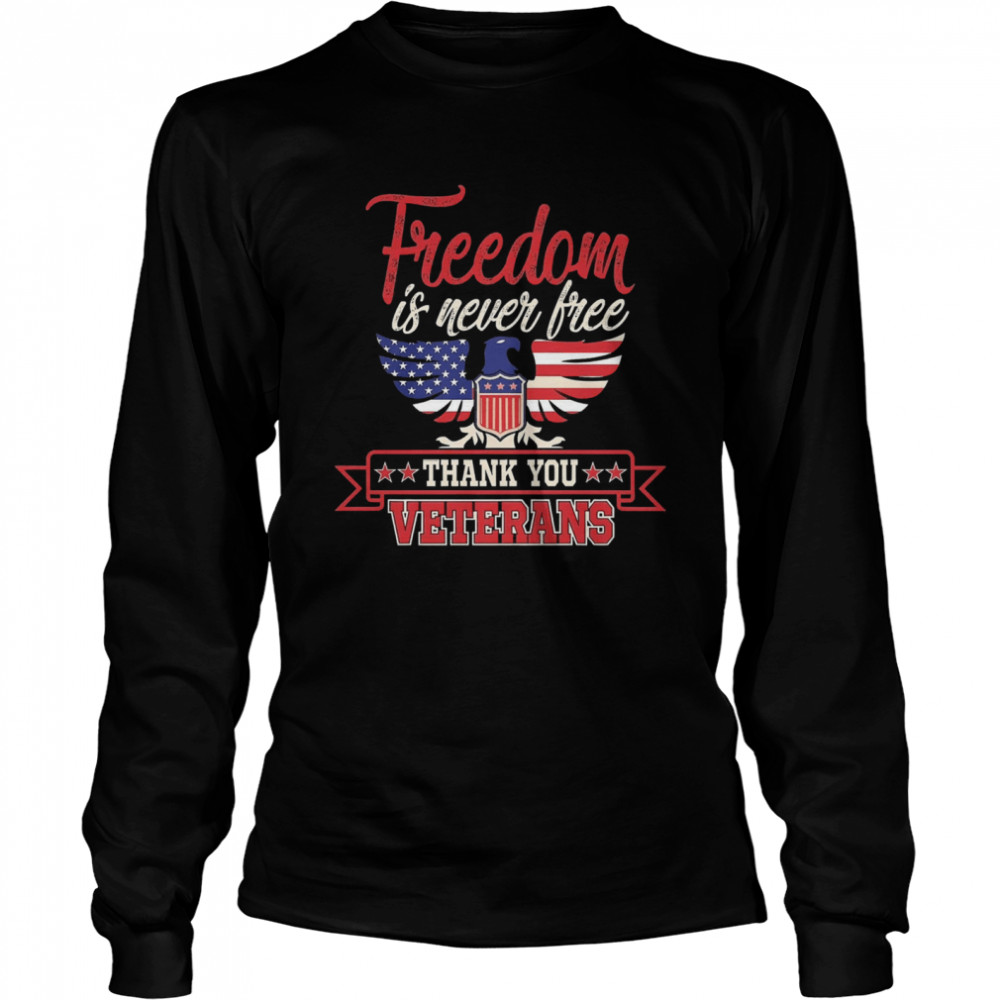Freedom is never free thank you Veterans shirt Long Sleeved T-shirt