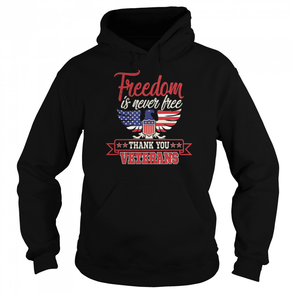 Freedom is never free thank you Veterans shirt Unisex Hoodie