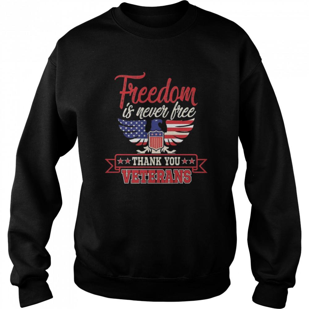 Freedom is never free thank you Veterans shirt Unisex Sweatshirt