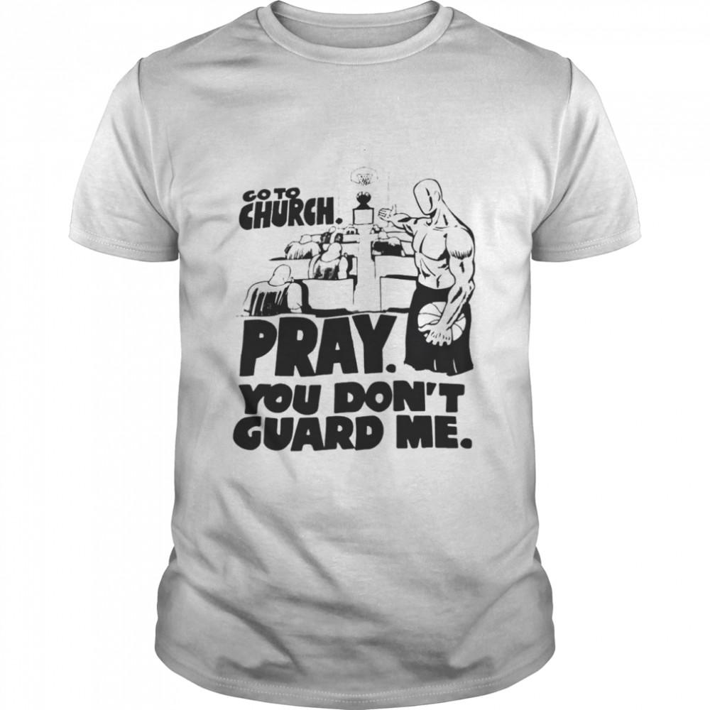 Go to church pray you don't guard me shirt Classic Men's T-shirt